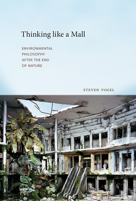 thinking like a mall - environmental philosophy after the end of nature