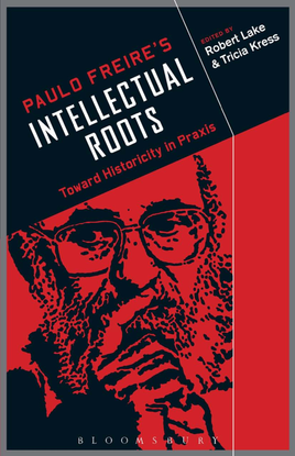 robert-lake-paulo-freires-intellectual-roots-toward-historicity-in-praxis.pdf