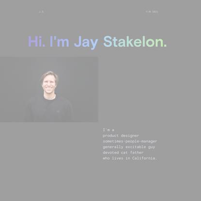 Jay Stakelon   Product Designer