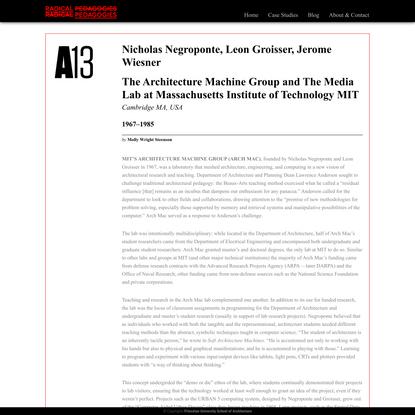 Radical Pedagogies » Nicholas Negroponte, Leon Groisser, Jerome WiesnerThe Architecture Machine Group and The Media Lab at M...