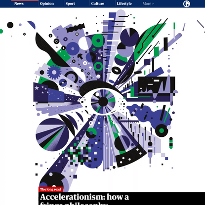 Accelerationism: how a fringe philosophy predicted the future we live in
