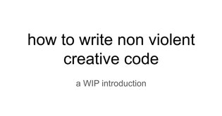 how to write non violent creative code