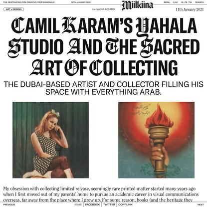 Camil Karam's Yahala Studio and The Sacred Art of Collecting