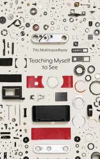 Teaching Myself to See – Tito Mukhopadhyay