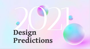 Design Trends Predictions for 2021
