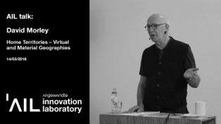 AIL-Talk: David Morley - Home Territories - Virtual and Material Geographies (V.2)