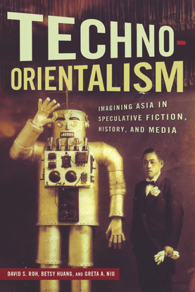 asian-american-studies-today-david-s.-roh_-betsy-huang_-greta-a.-niu-eds.-techno-orientalism_-imagining-asia-in-speculative-...