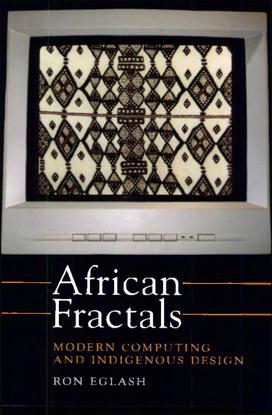 African Fractals: Modern Computing and Indigenous Design. Ron Eglash.