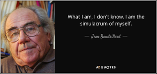 quote-what-i-am-i-don-t-know-i-am-the-simulacrum-of-myself-jean-baudrillard-68-89-75.jpg