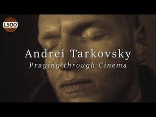 Praying Through Cinema - Understanding Andrei Tarkovsky