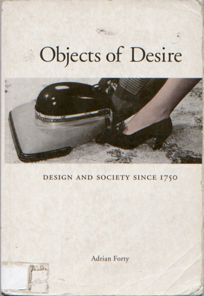 Objects of Desire: Design and Society Since 1970 by Adrian Forty