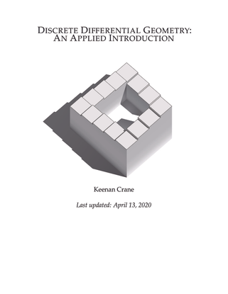 Discrete Differential Geometry: An Applied Introduction – Keenan Crane