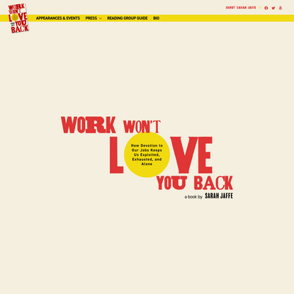 Work Won't Love You Back – How Devotion to Our Jobs Keeps Us Exploited, Exhausted, and Alone