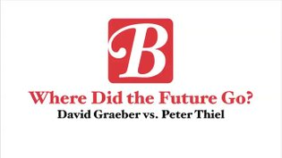David Graeber vs. Peter Thiel: Where Did the Future Go?