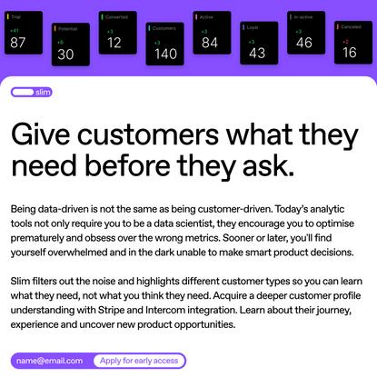 Slim — Real customer insights