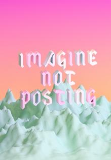 Imagine Not Posting by Julian Glander