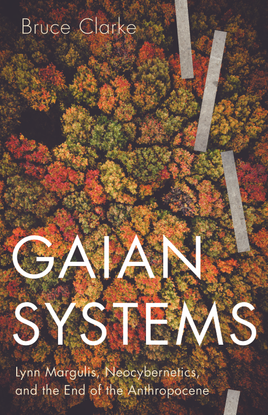 [posthumanities]-bruce-clarke-gaian-systems_-lynn-margulis-neocybernetics-and-the-end-of-the-anthropocene-2020-university-of...
