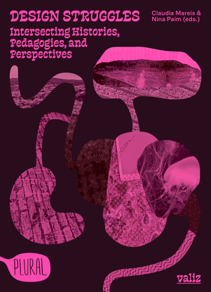 DESIGN STRUGGLES - Intersecting Histories, Pedagogies, and Perspectives - Claudia Mareis and Nina Paim (eds.)