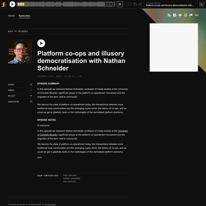 Platform co-ops and illusory democratisation with Nathan Schneider | Interdependence