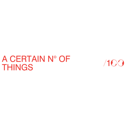 /100 - A CERTAIN N° OF THINGS