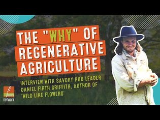 "The WHY of Regenerative Agriculture: Interview with ""Wild Like Flowers"" author Daniel Firth Griffith"