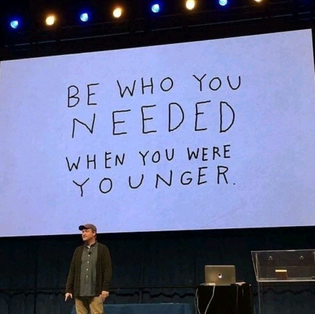 Be who you needed then