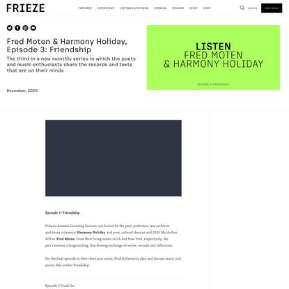 Fred Moten & Harmony Holiday, Episode 3: Friendship | | Galleries | Frieze