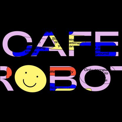 Cafe Robot, the first non-awkward Computer Club.