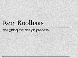 Rem Koolhaas -designing the design process