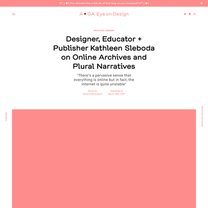 Designer, Educator + Publisher Kathleen Sleboda on Online Archives and Plural Narratives