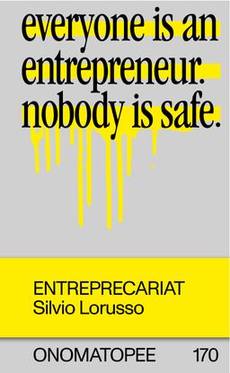 lorusso_silvio_entreprecariat_everyone_is_an_entrepreneur_nobody_is_safe_2019.pdf