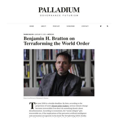 Benjamin H. Bratton on Terraforming the World Order   Palladium Magazine