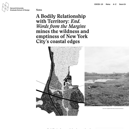 A Bodily Relationship with Territory: End. Words from the Margins mines the wildness and emptiness of New York City's coasta...