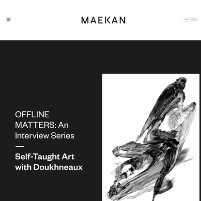 Offline Matters: An Interview Series — Self-Taught Art with Doukhneaux - MAEKAN