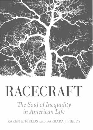 Racecraft, Karen E. Fields & Barbara J. Fields