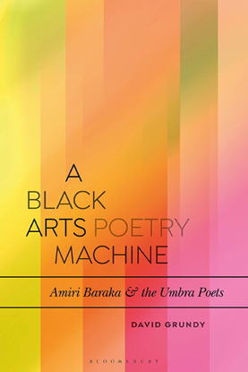 A Black Arts Poetry Machine: Amiri Baraka and the Umbra Poets - David Grundy
