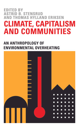 astrid-b.-stensrud-thomas-hylland-eriksen-climate-capitalism-and-communities_-an-anthropology-of-environmental-overheating-p...
