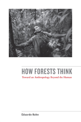 how-forests-think-toward-an-anthropology-beyond-the-human-by-eduardo-kohn-z-lib.org-.pdf