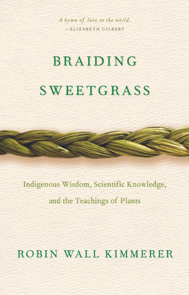 braiding-sweetgrass-indigenous-wisdom-scientific-knowledge-and-the-teachings-of-plants-by-robin-wall-kimmerer-z-lib.org-.pdf