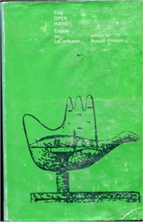 The Open Hand: Essays on LeCorbusier