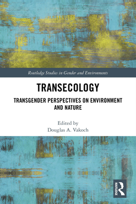 Transecology - Transgender Perspectives on Environment and Nature - Edited By Douglas A. Vakoch