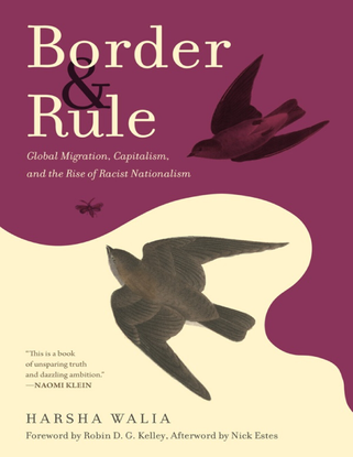 Border and Rule Global Migration, Capitalism, and the Rise of Racist Nationalism - Harsha Walia