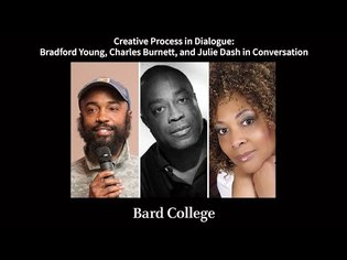 Creative Process in Dialogue: Charles Burnett, Julie Dash, and Bradford Young at Bard College