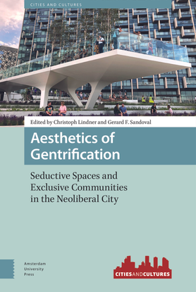 Aesthetics of Gentrification: Seductive Spaces and Exclusive Communities in the Neoliberal City