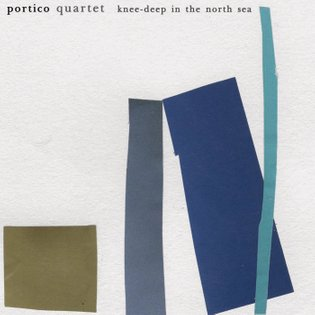 Knee-Deep In the North Sea, by Portico Quartet