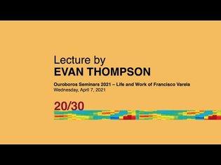 Life and Work of Francisco Varela: Evan Thompson | Ouroboros Seminars 2021 | Varela 20/30 - YouTube