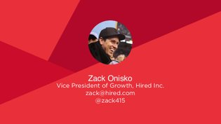 """"""" Growth Case Study: Hired.com - Building Foundations For Scale """" by Zack Onisko, VP of Growth at Hired.com"""