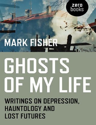 mark fisher - ghosts of my life