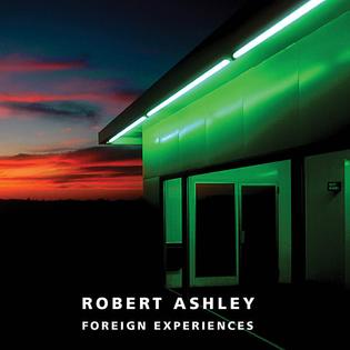 Robert Ashley – Foreign Experiences (1994)