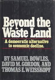Beyond the Waste Land: A Democratic Alternative to Economic Decline